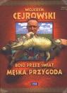Wojciech Cejrowski - Boso przez świat Męska przygoda