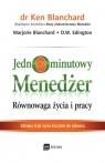 Jednominutowy menedżer Równowaga życia i pracy Zdrowy tryb życia Blanchard Ken, Blanchard Marjorie, Edington D.W.