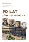 90 lat łódzkiej ekonomii Domański Czesław, Kasperkiewicz Witold, Kwiatkowski Eugeniusz