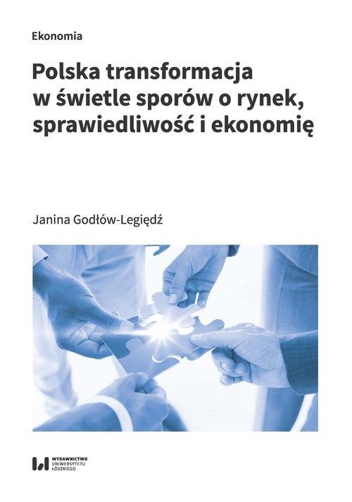 Polska transformacja w świetle sporów o rynek, sprawiedliwość i ekonomię Godłów-Legiędź Janina