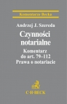 Czynności notarialne. Komentarz do art. 79-112 Prawa o notariacie Szereda Andrzej Jan