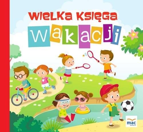 Wielka księga wakacji Magdalena Marczewska, Wiesława Żaba-Żabińska, Beata Szurowska,  Barbara Tichy