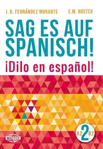 Sag es auf Spanisch! 2 A2-B2 WAGROS B. Fernandez Morante, E. M. Rostek