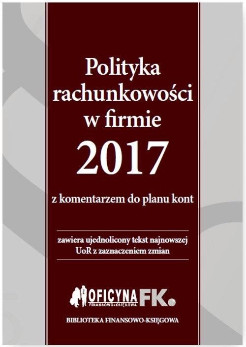 Polityka rachunkowości w firmie 2017 z komentarzem do planu kont Trzpioła Katarzyna