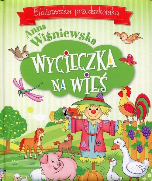 Wycieczka na wieś Biblioteczka przedszkolaka Wiśniewska Anna
