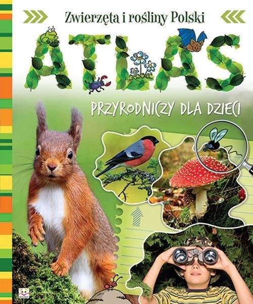 Atlas przyrodniczy dla dzieci Zwierzęta i rośliny Polski Kuryjak Joanna
