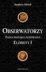 Obserwatorzy Tajna historia panowania Elżbiety ! Alford Stephen