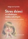 Stres dzieci w młodszym wieku szkolnym.Objawy, przyczyny, możliwości Cywińska Małgorzata