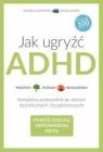 Jak ugryźć ADHD.