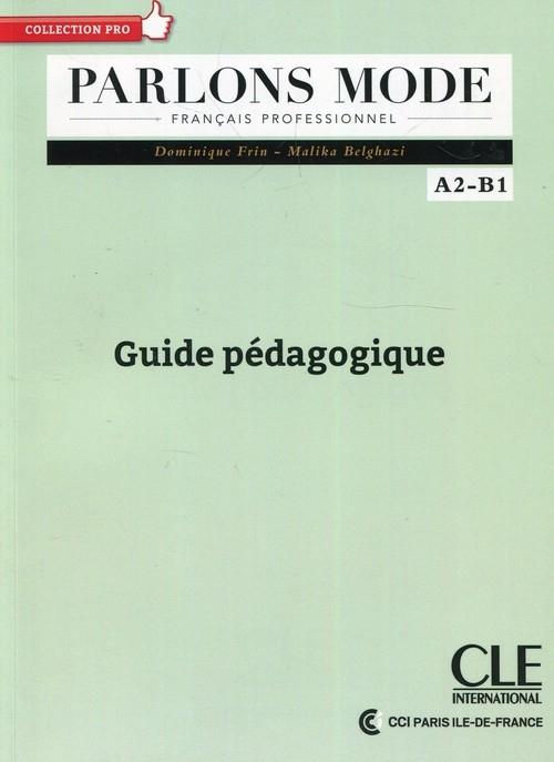 Parlons mode Niveaux A2/B1 Guide pédagogique Frin Dominique, Belghazi Malika