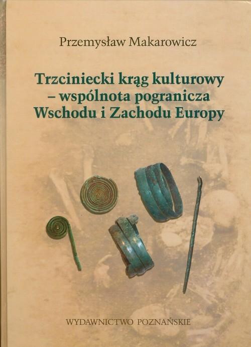 Trzciniecki krąg kulturowy wspólnota pogranicza Wschodu i Zachodu Europy Makarowicz Przemysław