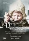 Dzieci wygnane. Tułacze losy małych Polaków w czasie II wojny Odrobińska Monika