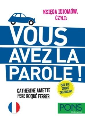 Księga idiomów, czyli: Vous avez la parole. PONS. Język francuski