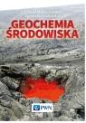 Geochemia środowiska Migaszewski Zdzisław M., Gałuszka Agnieszka
