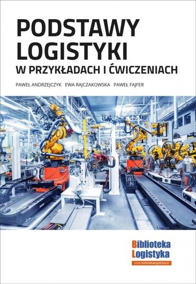 Podstawy logistyki w przykładach i ćwiczeniach P. Andrzejczyk, E. Rajczakowska, P. Fajfer