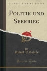 Politik und Seekrieg (Classic Reprint)