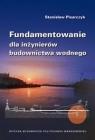 Fundamentowanie dla inżynierów budownictwa wodnego Stanisław Pisarczyk