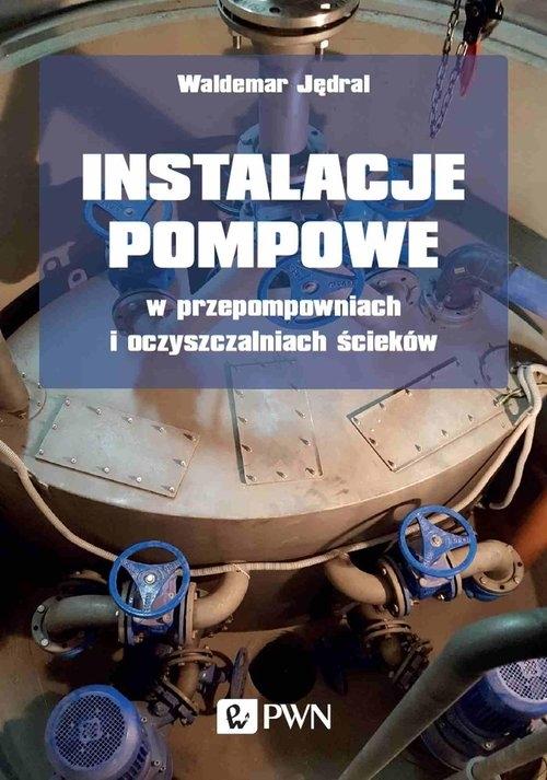 Instalacje pompowe w przepompowniach i oczyszczalniach ścieków Jędral Waldemar