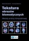 Tekstura obrazów biomedycznychMetody analizy komputerowej Strzelecki Michał, Materka Andrzej