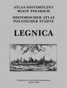Atlas Historyczny Miast Polskich Legnica