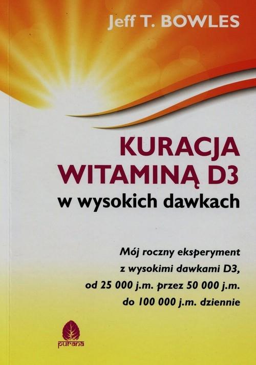 Kuracja witaminą D3 w wysokich dawkach Bowles Jeff T.