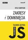 Tajniki języka JavaScript Zakresy i domknięcia Simpson Kyle