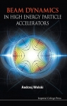 Beam Dynamics in High Energy Particle Accelerators Andrzej Wolski