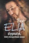 Brat Elia, stygmatyk, który sfotografował Jezusa (wydanie 2018)