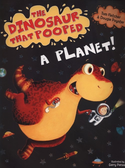 The Dinosaur That Pooped A Planet! Fletcher Tom, Poynter Dougie