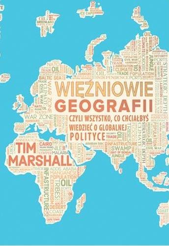 Więźniowie geografii, czyli wszystko, co chciałbyś wiedzieć o globalnej polityce Marshall Tim