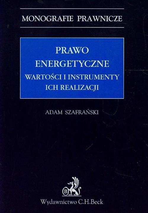 Prawo energetyczne Wartości i instrumenty ich realizacji Szafrański Adam
