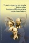 Z cienia niepamięci do światła: Wojciech Bąk, Kazimiera Iłłakowiczówna, Roman Brandstaetter