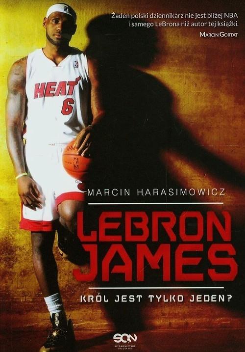 LeBron James Król jest tylko jeden? Harasimowicz Marcin