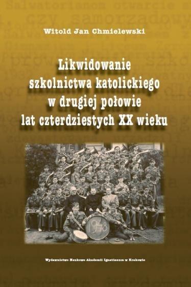 Likwidowanie szkolnictwa katolickiego w drugiej połowie lat czterdziestych XX wieku Witold Jan Chmielewski