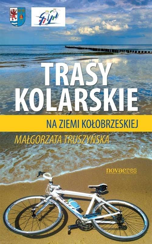 Trasy kolarskie na ziemi kołobrzeskiej Truszyńska Małgorzata