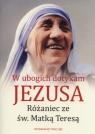 W ubogich dotykam Jezusa Różaniec ze św MatkąTeresą