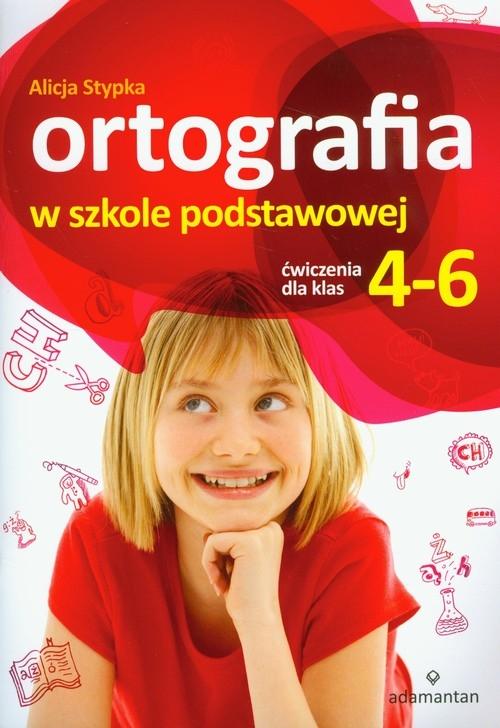 Ortografia w szkole podstawowej Ćwiczenia dla klas 4-6 Stypka Alicja