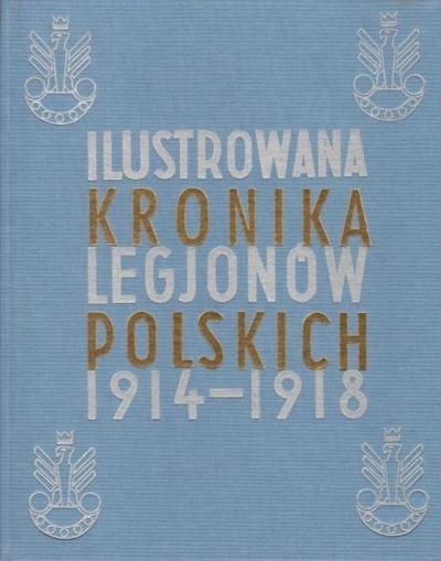 Ilustrowana Kronika Legjonów 1914-1918 praca zbiorowa