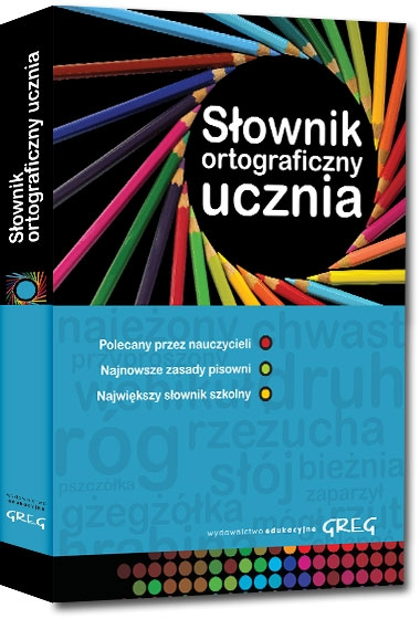 Słownik ortograficzny ucznia Urszula Czernichowska, Marek Pul, Wojciech Rzehak, Blanka Turlej, Maria Zagnińska