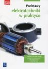 Podstawy elektrotechniki w praktyce. Podręcznik do nauki zawodów z branży elektronicznej, informatycznej i elektrycznej. Szkoły ponadgimnazjalne
