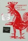 Czerwony kogut Picasso Ideologia a utopia w sztuce XX wieku