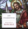Kilka myśli o Kościele Twardowski Jan