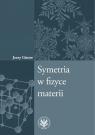 Symetria w fizyce materii Ginter Jerzy