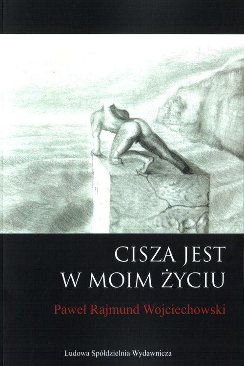 Cisza jest w moim życiu Wojciechowski Paweł Rajmund