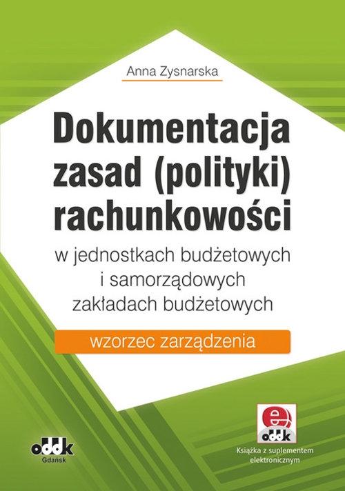 Dokumentacja zasad (polityki) rachunkowości w jednostkach budżetowych i samorządowych zakładach budżetowych Zysnarska Anna