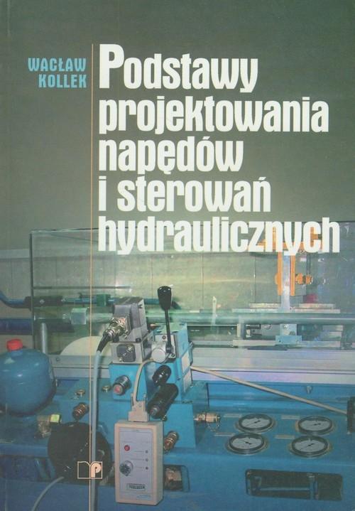 Podstawy projektowania napędów i sterowań hydraulicznych Kollek Wacław