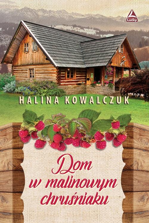 Dom w malinowym chruśniaku Kowalczuk Halina
