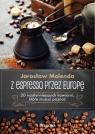 Z espresso przez Europę 20 najsłynniejszych kawiarni, które musisz Molenda Jarosław