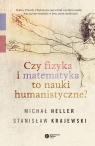 Czy fizyka i matematyka to nauki humanistyczne?  Heller Michał, Krajewski Stanisław