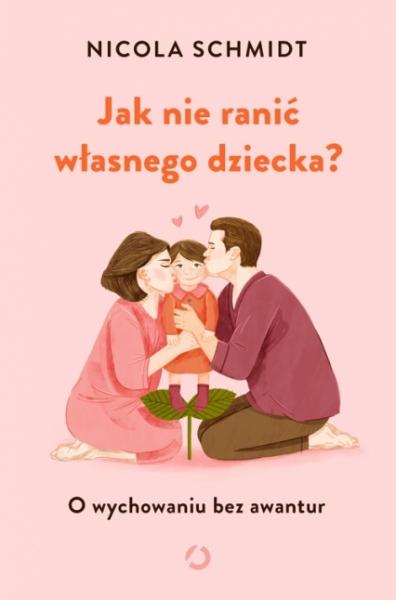 Jak nie ranić własnego dziecka? Schmidt Nicola